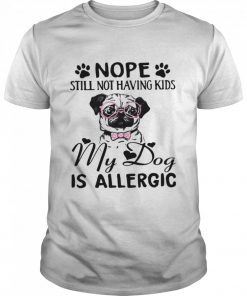 Nope Still Not Having Kids My Dog Is Allergic  Classic Men's T-shirt