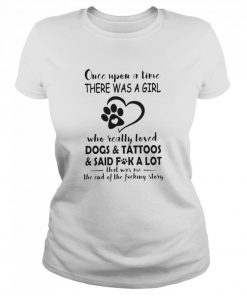 Once Upon A Time There Was A Girl Who Really Loved Dogs And Tattoos  Classic Women's T-shirt