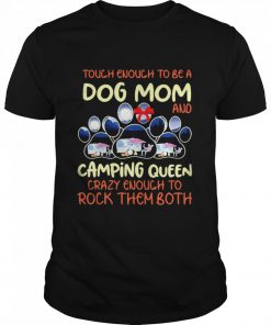 Tough Enough To Be A Dog Mom And Camping Queen Crazy Enough to Rock Them Both  Classic Men's T-shirt