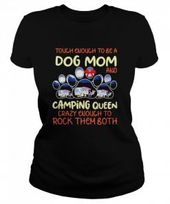Tough Enough To Be A Dog Mom And Camping Queen Crazy Enough to Rock Them Both  Classic Women's T-shirt