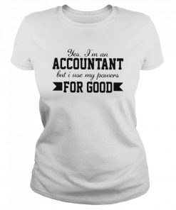 Yes I'm An Accountant But I Use My Powers For Good  Classic Women's T-shirt